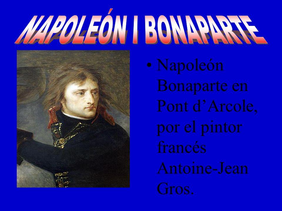 NAPOLEÓN I BONAPARTE Napoleón Bonaparte en Pont d'Arcole, por el pintor francés Antoine-Jean Gros.