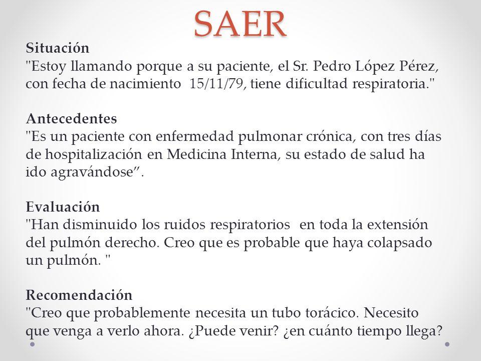 SAER Situación Estoy llamando porque a su paciente, el Sr. Pedro López Pérez, con fecha de nacimiento 15/11/79, tiene dificultad respiratoria.