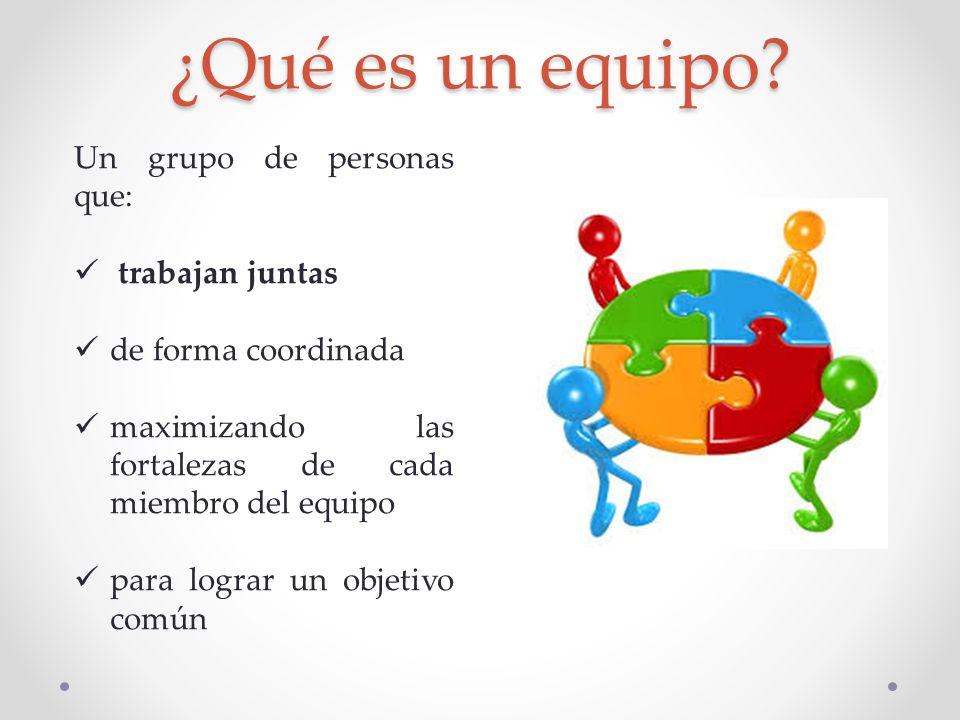 ¿Qué es un equipo Un grupo de personas que: trabajan juntas