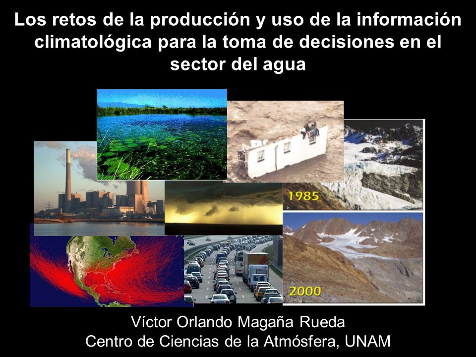 Víctor Orlando Magaña Rueda Centro de Ciencias de la Atmósfera, UNAM
