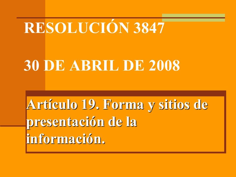 RESOLUCIÓN 3847 30 DE ABRIL DE 2008 Artículo 19.