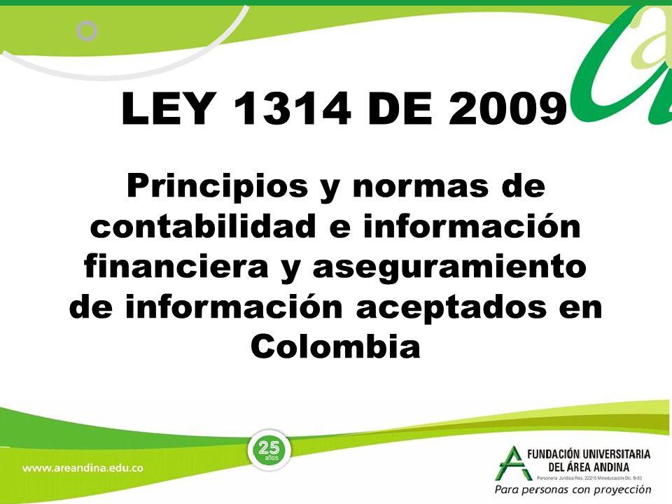LEY 1314 DE 2009 Principios y normas de contabilidad e información financiera y aseguramiento de información aceptados en Colombia.