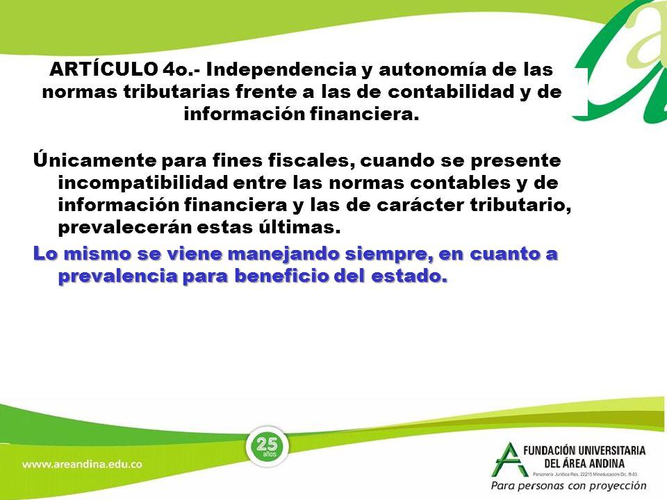 ARTÍCULO 4o.- Independencia y autonomía de las normas tributarias frente a las de contabilidad y de información financiera.