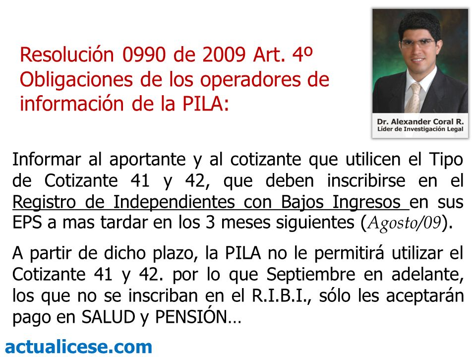 Resolución 0990 de 2009 Art. 4º Obligaciones de los operadores de información de la PILA: