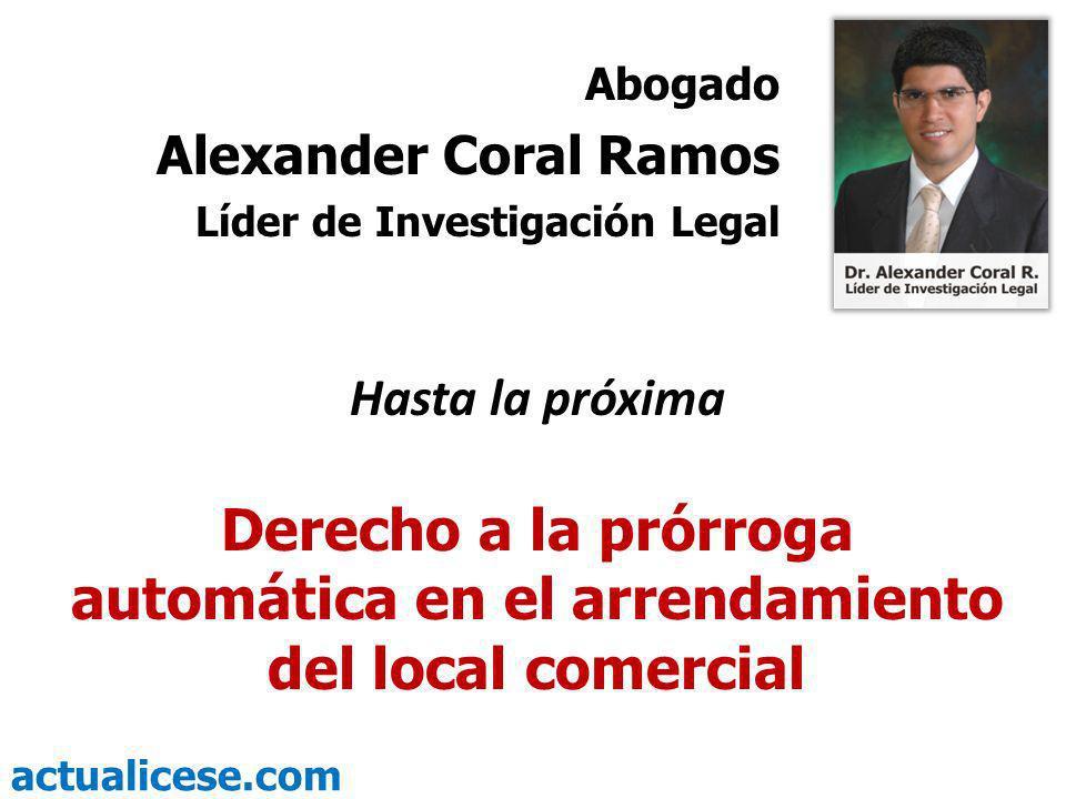 Abogado Alexander Coral Ramos. Líder de Investigación Legal. Hasta la próxima.