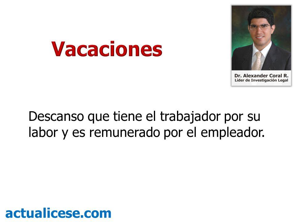 VacacionesDescanso que tiene el trabajador por su labor y es remunerado por el empleador.