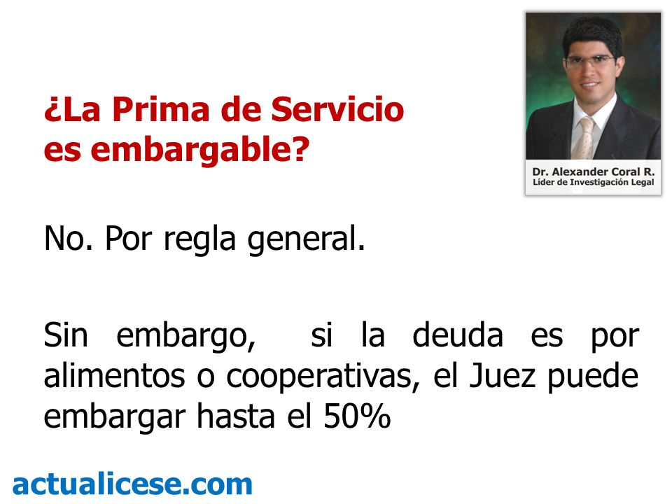 ¿La Prima de Servicio es embargable No. Por regla general.