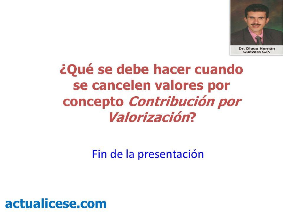¿Qué se debe hacer cuando se cancelen valores por concepto Contribución por Valorización