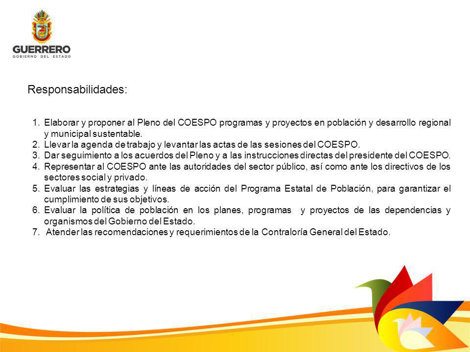 Responsabilidades: Elaborar y proponer al Pleno del COESPO programas y proyectos en población y desarrollo regional y municipal sustentable.