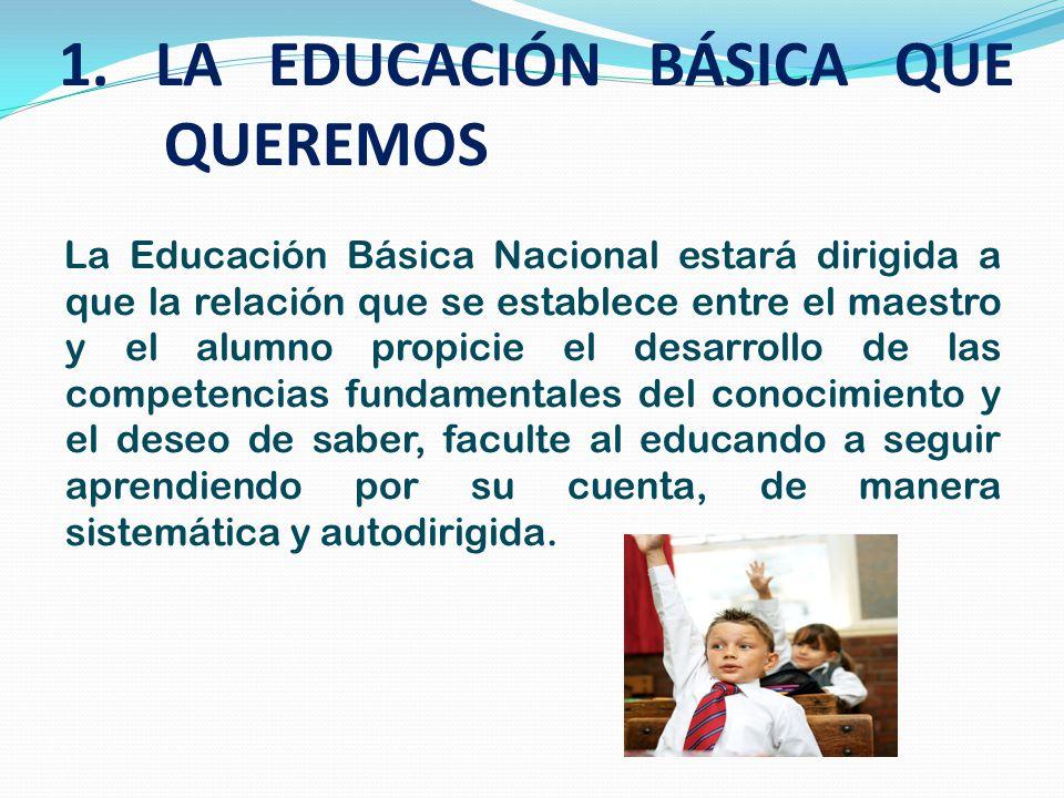 1. LA EDUCACIÓN BÁSICA QUE QUEREMOS