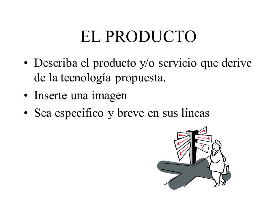 EL PRODUCTO Describa el producto y/o servicio que derive de la tecnología propuesta. Inserte una imagen.