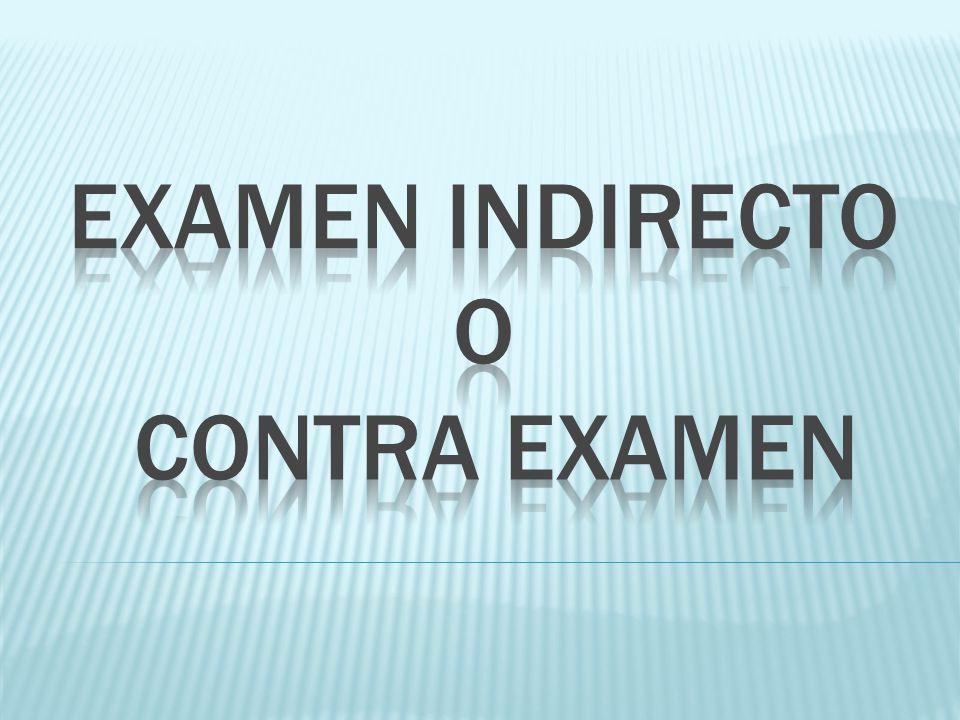 Examen indirecto o contra examen