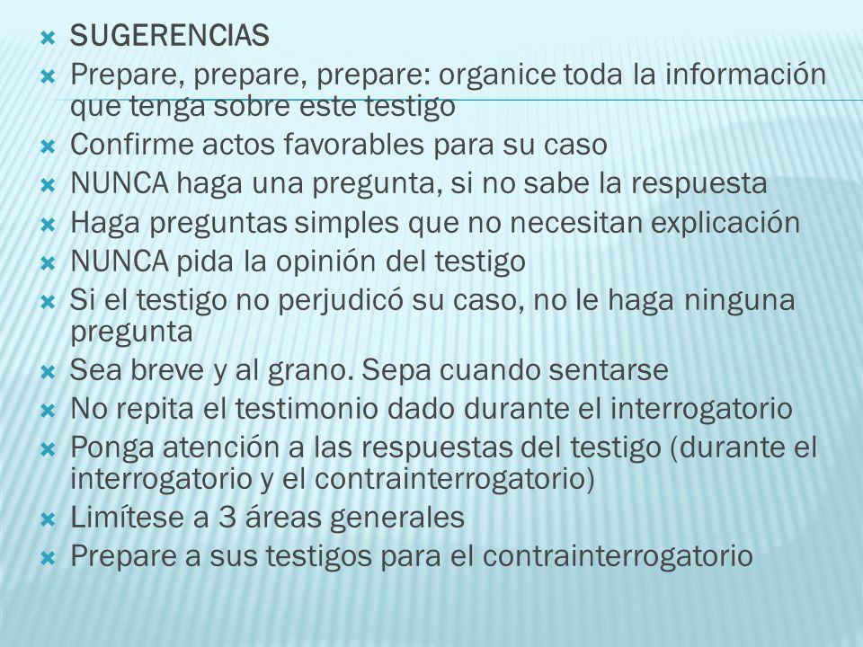 SUGERENCIAS Prepare, prepare, prepare: organice toda la información que tenga sobre este testigo. Confirme actos favorables para su caso.