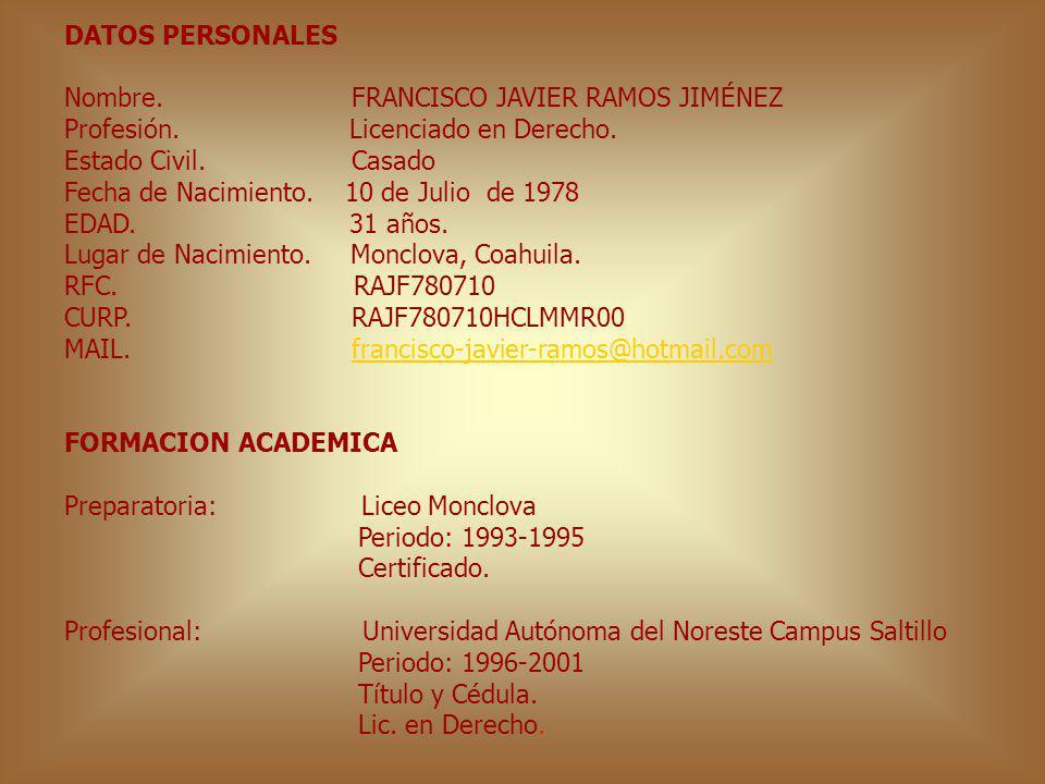 DATOS PERSONALES Nombre. FRANCISCO JAVIER RAMOS JIMÉNEZ. Profesión. Licenciado en Derecho.
