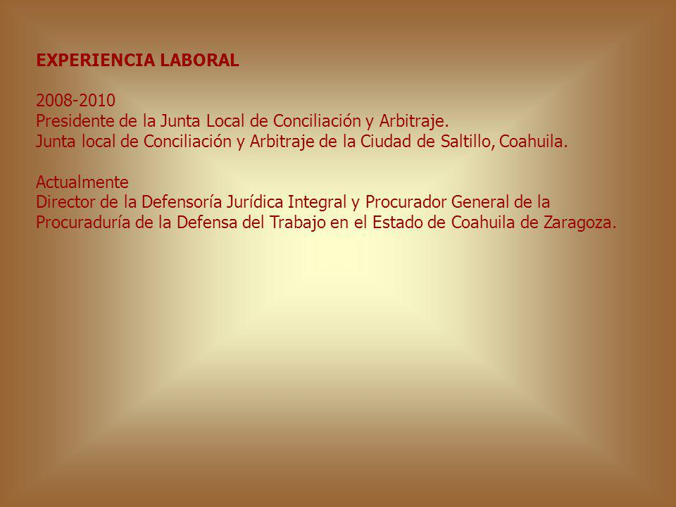 EXPERIENCIA LABORAL 2008-2010. Presidente de la Junta Local de Conciliación y Arbitraje.