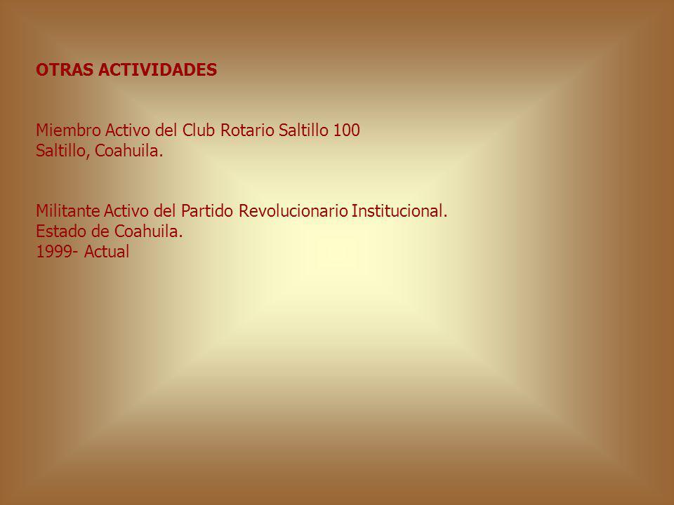 OTRAS ACTIVIDADES Miembro Activo del Club Rotario Saltillo 100. Saltillo, Coahuila. Militante Activo del Partido Revolucionario Institucional.