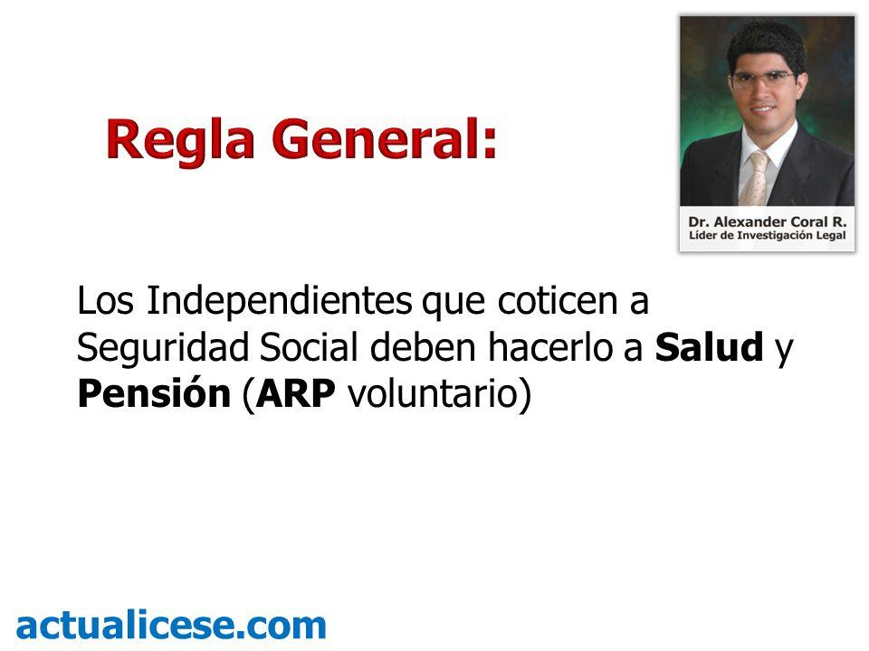 Regla General: Los Independientes que coticen a Seguridad Social deben hacerlo a Salud y Pensión (ARP voluntario)