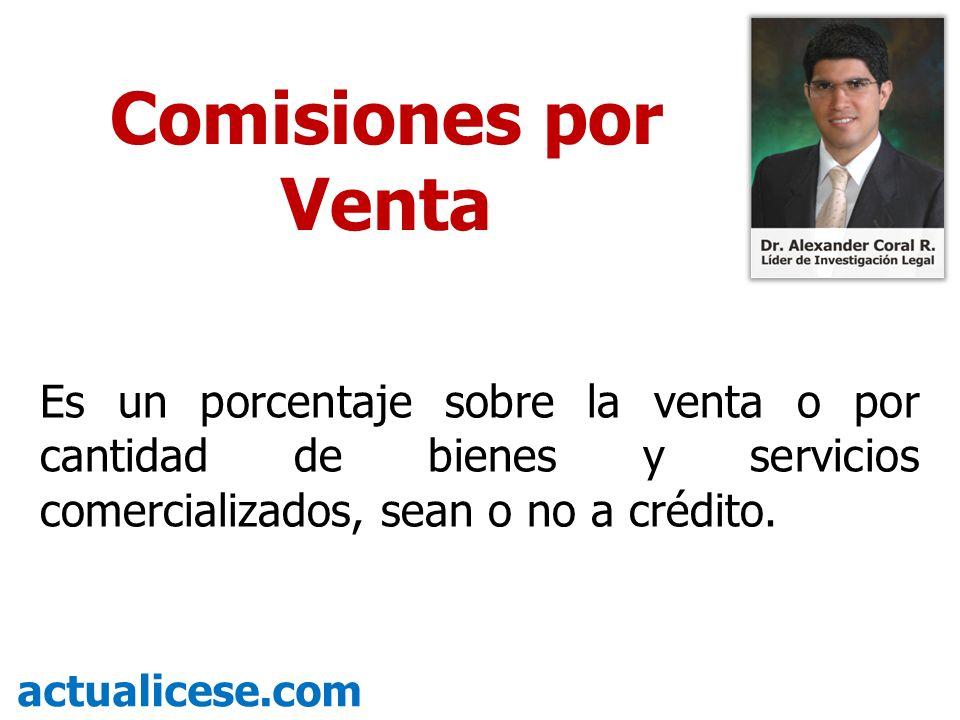 Comisiones por Venta Es un porcentaje sobre la venta o por cantidad de bienes y servicios comercializados, sean o no a crédito.