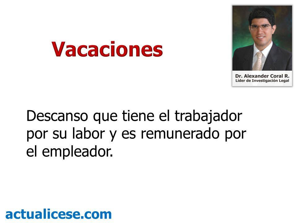 Vacaciones Descanso que tiene el trabajador por su labor y es remunerado por el empleador.