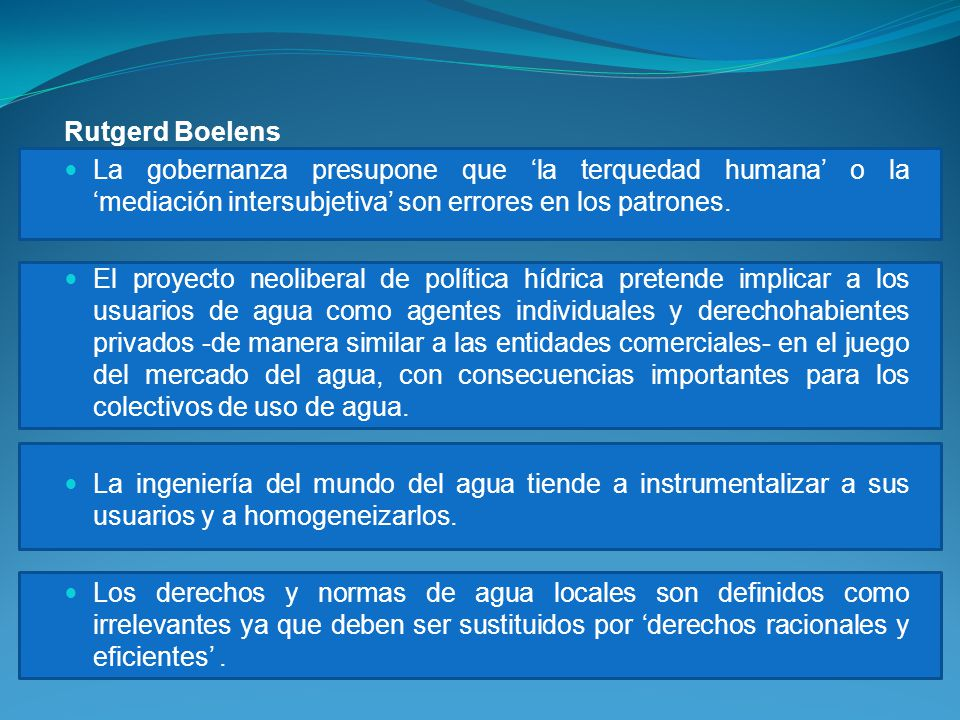 Rutgerd Boelens La gobernanza presupone que 'la terquedad humana' o la 'mediación intersubjetiva' son errores en los patrones.