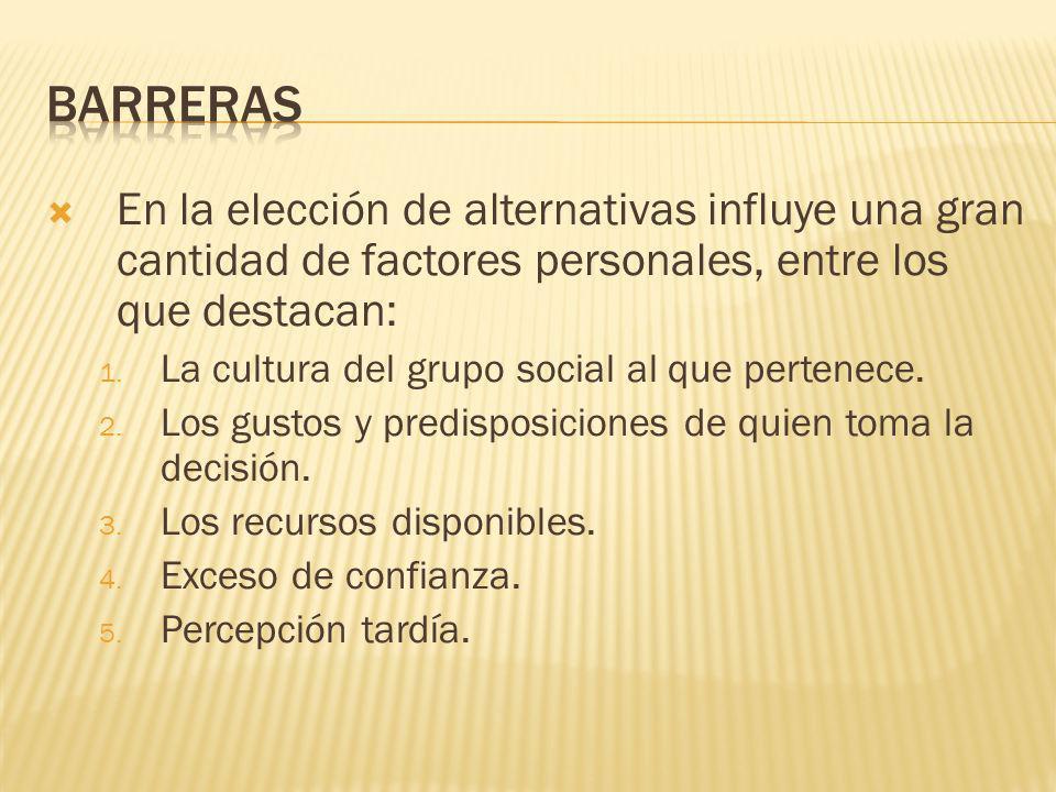 Barreras En la elección de alternativas influye una gran cantidad de factores personales, entre los que destacan:
