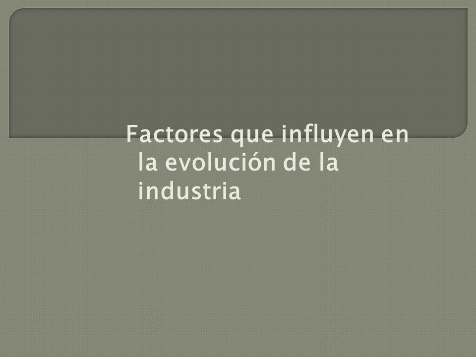 Factores que influyen en la evolución de la industria