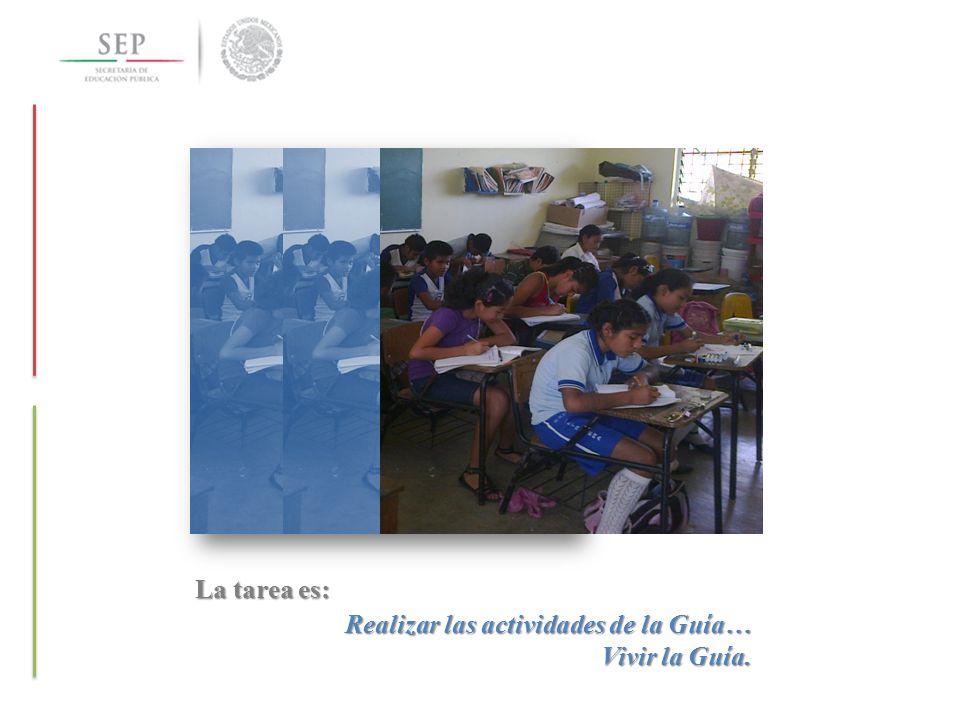 La tarea es: Realizar las actividades de la Guía… Vivir la Guía.
