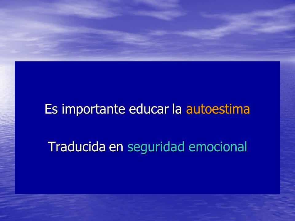 Es importante educar la autoestima Traducida en seguridad emocional