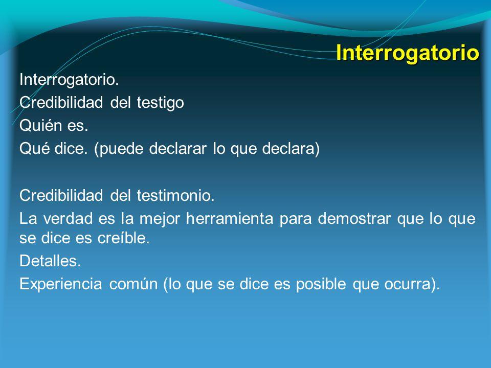 Interrogatorio Interrogatorio. Credibilidad del testigo Quién es.