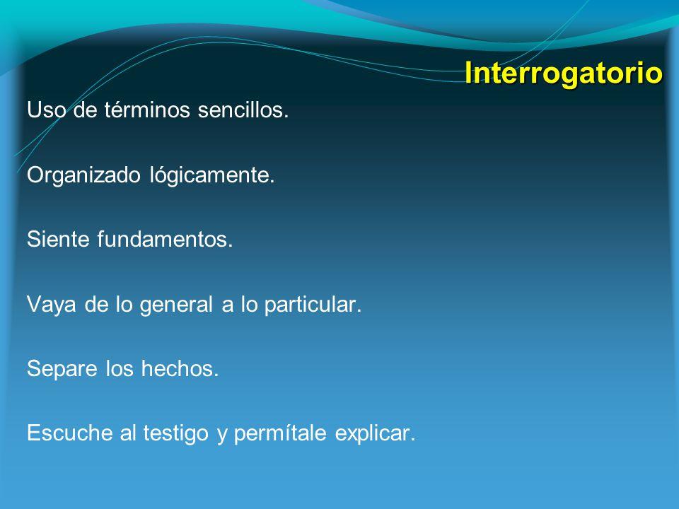 Interrogatorio Uso de términos sencillos. Organizado lógicamente.