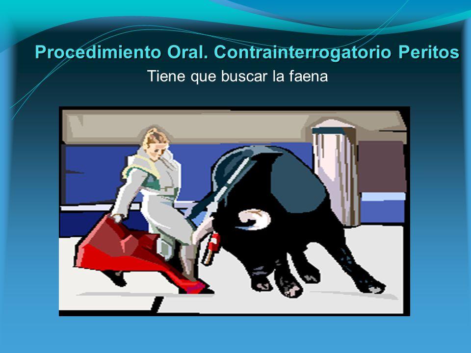 Procedimiento Oral. Contrainterrogatorio Peritos