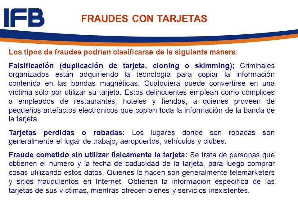 FRAUDES CON TARJETAS Los tipos de fraudes podrían clasificarse de la siguiente manera: