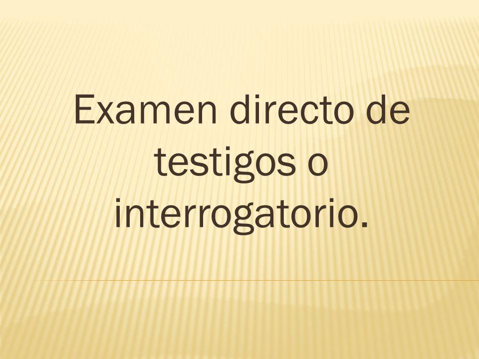 Examen directo de testigos o interrogatorio.