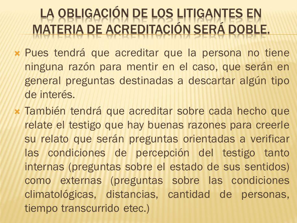 La obligación de los litigantes en materia de acreditación será doble.