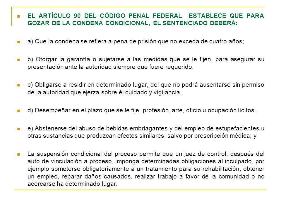 EL ARTÍCULO 90 DEL CÓDIGO PENAL FEDERAL ESTABLECE QUE PARA GOZAR DE LA CONDENA CONDICIONAL, EL SENTENCIADO DEBERÁ: