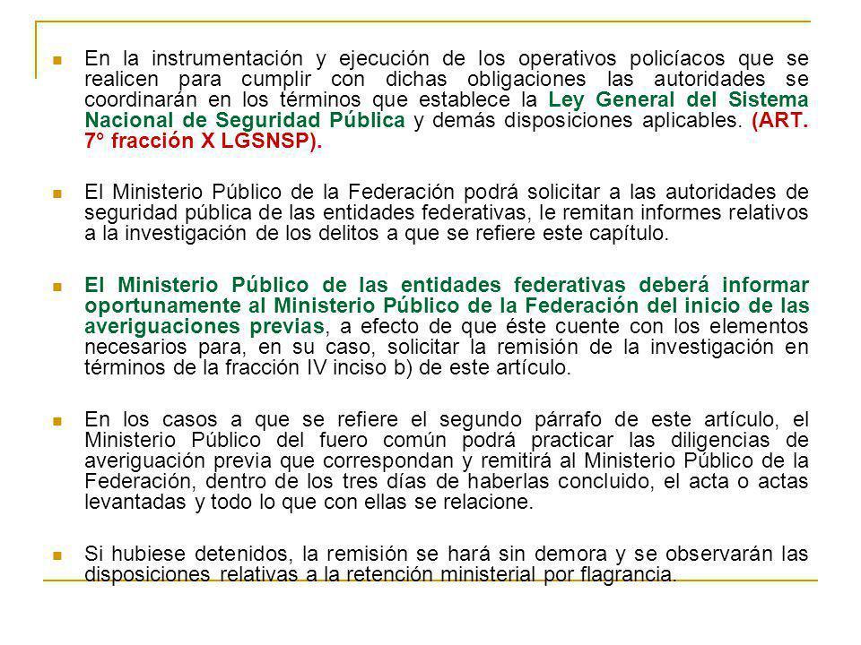 En la instrumentación y ejecución de los operativos policíacos que se realicen para cumplir con dichas obligaciones las autoridades se coordinarán en los términos que establece la Ley General del Sistema Nacional de Seguridad Pública y demás disposiciones aplicables. (ART. 7° fracción X LGSNSP).