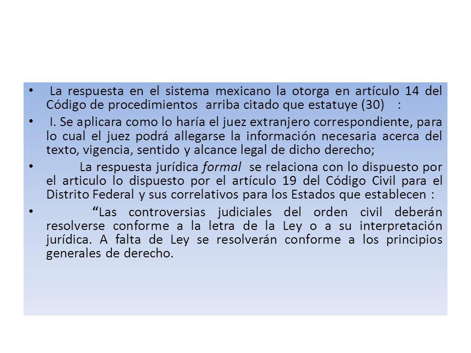La respuesta en el sistema mexicano la otorga en artículo 14 del Código de procedimientos arriba citado que estatuye (30) :