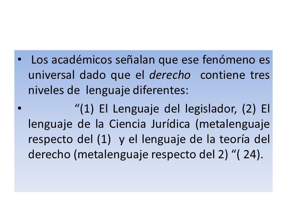 Los académicos señalan que ese fenómeno es universal dado que el derecho contiene tres niveles de lenguaje diferentes: