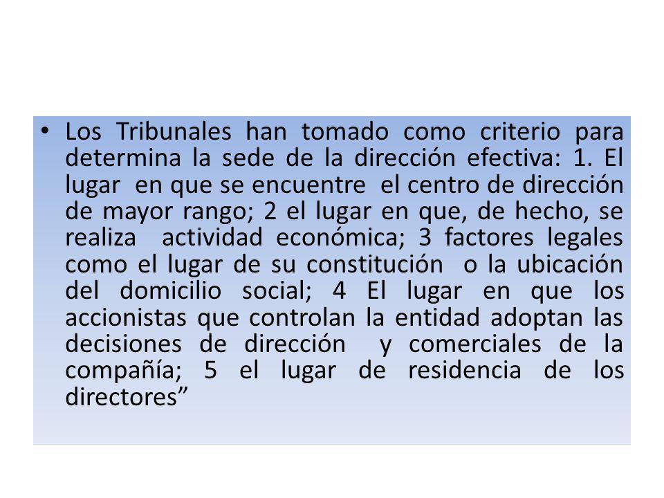 Los Tribunales han tomado como criterio para determina la sede de la dirección efectiva: 1.