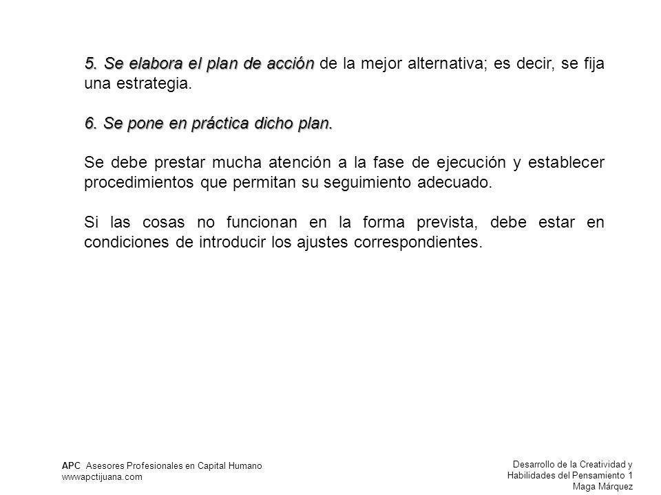 5. Se elabora el plan de acción de la mejor alternativa; es decir, se fija una estrategia.