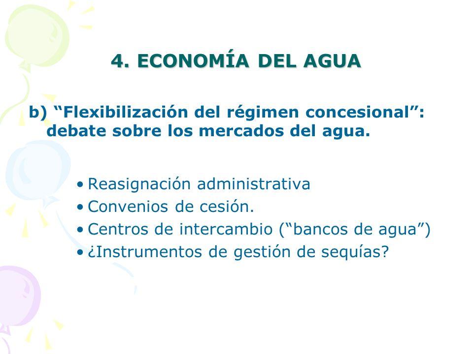 4. ECONOMÍA DEL AGUA b) Flexibilización del régimen concesional : debate sobre los mercados del agua.