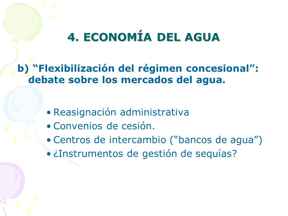 4. ECONOMÍA DEL AGUAb) Flexibilización del régimen concesional : debate sobre los mercados del agua.