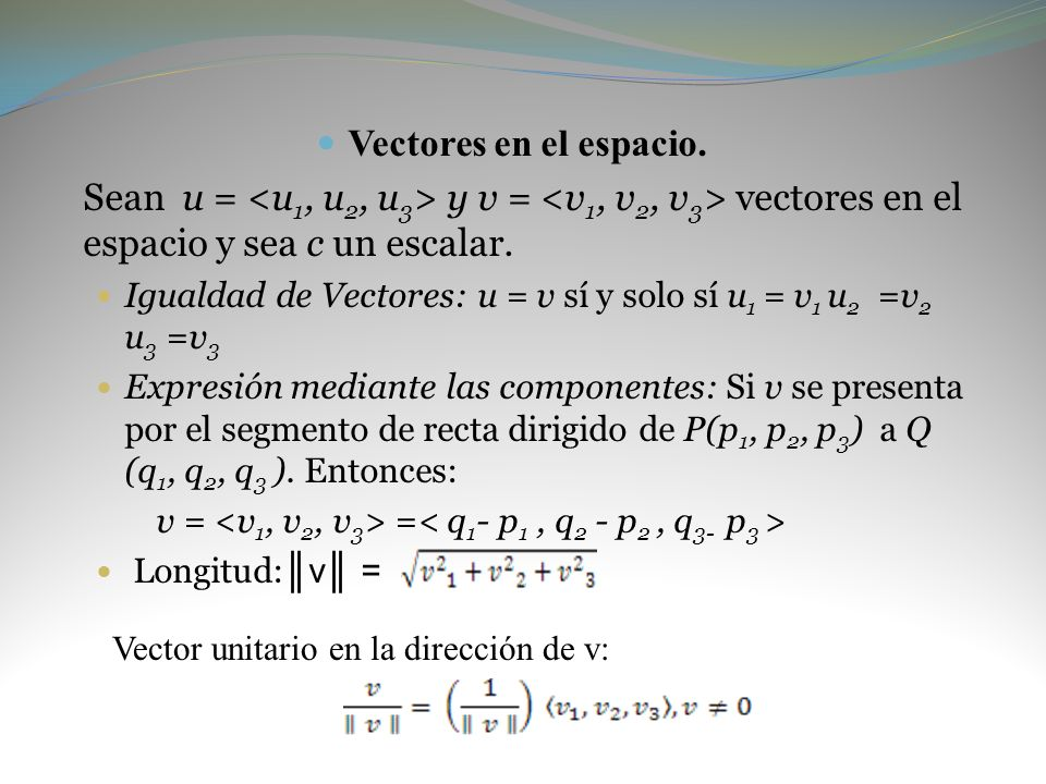Vectores en el espacio. Sean u = <u1, u2, u3> y v = <v1, v2, v3> vectores en el espacio y sea c un escalar.