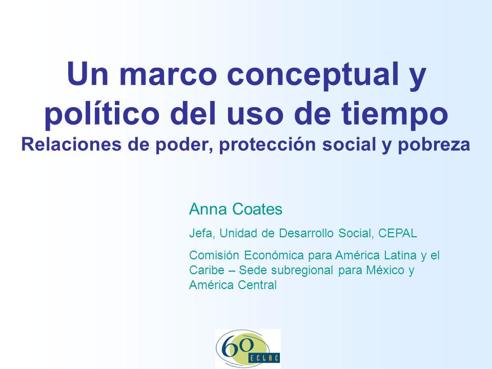 13 November 2007 Un marco conceptual y político del uso de tiempo Relaciones de poder, protección social y pobreza.