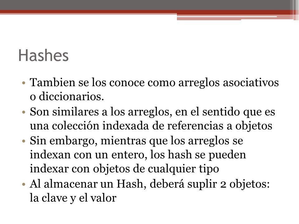 Hashes Tambien se los conoce como arreglos asociativos o diccionarios.