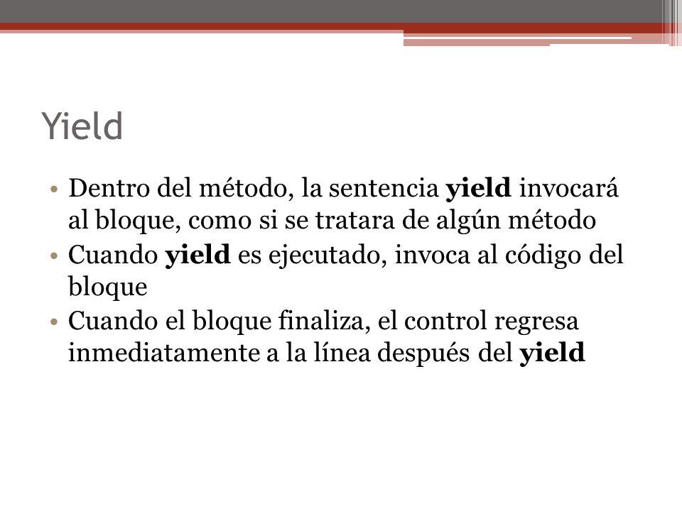 YieldDentro del método, la sentencia yield invocará al bloque, como si se tratara de algún método.
