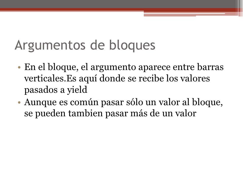 Argumentos de bloquesEn el bloque, el argumento aparece entre barras verticales.Es aquí donde se recibe los valores pasados a yield.
