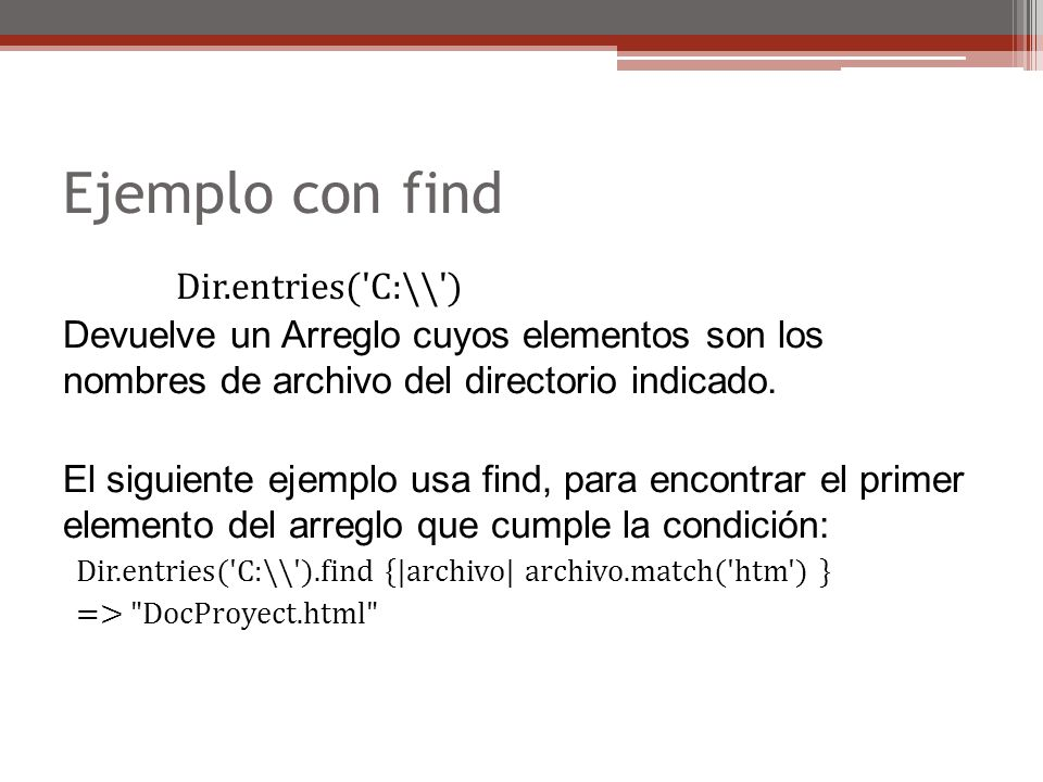 Ejemplo con find Dir.entries( C:\\ )