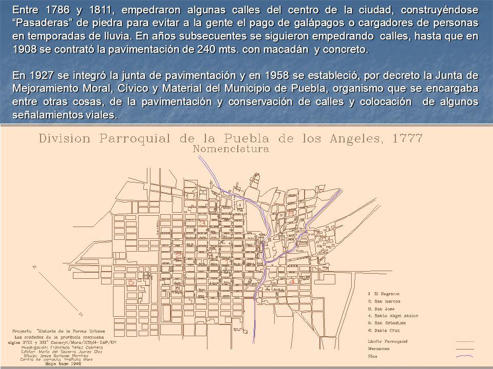 Entre 1786 y 1811, empedraron algunas calles del centro de la ciudad, construyéndose Pasaderas de piedra para evitar a la gente el pago de galápagos o cargadores de personas en temporadas de lluvia. En años subsecuentes se siguieron empedrando calles, hasta que en 1908 se contrató la pavimentación de 240 mts. con macadán y concreto.