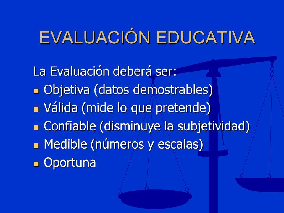 EVALUACIÓN EDUCATIVA La Evaluación deberá ser: